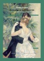 La regina di Montmartre. La vita di Suzanne Valadon - Storm John