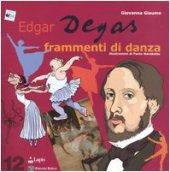 Edgar Degas. Frammenti di danza - Giaume Giovanna