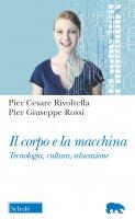 Il corpo e la macchina - P. Cesare Rivoltella , Piergiuseppe Rossi