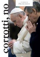 Corrotti, no - Francesco (Jorge Mario Bergoglio)
