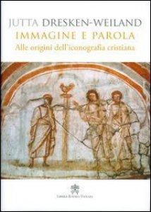 Copertina di 'Immagine e parola. Alle origini dell'iconografia cristiana'