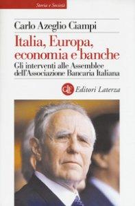 Copertina di 'Italia, Europa, economia e banche. Gli interventi alle Assemblee dell'Associazione bancaria italiana'