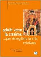 Adulti verso la Cresima. Per risvegliare la vita cristiana. Proposte per le parrocchie e le Unità pastorali - Servizio Diocesano per il Catecumenato. Ufficio catechistico e liturgico - Arcidiocesi di Torino