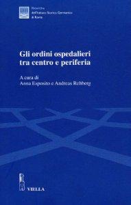 Copertina di 'Gli ordini ospedalieri tra centro e periferia. Atti della Giornata di studio (Roma, 16 giugno 2005)'