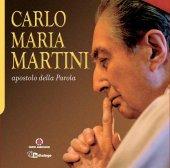 Carlo Maria Martini Apostolo della Parola - Carlo Maria Martini
