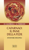 Cafarnao: il pane della fede - Caldirola Davide, Torresin Antonio