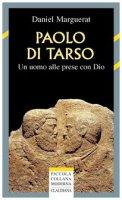 Paolo di Tarso. Un uomo alle prese con Dio - Marguerat Daniel
