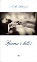 Sposarsi è bello! . La ricchezza del matrimonio cristiano - Novello Pederzini