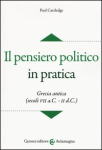 Copertina di 'Il pensiero politico in pratica. Grecia antica (secoli VII a.C.-II d.C.)'