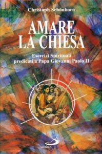 Copertina di 'Amare la Chiesa. Esercizi spirituali predicati a papa Giovanni Paolo II'