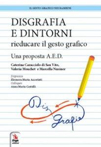 Copertina di 'Disgrafia e dintorni. Rieducare il gesto grafico. Una proposta A.E.D.'