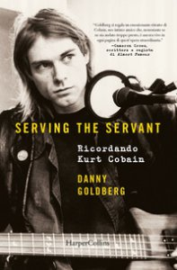 Copertina di 'Serving the servant. Ricordando Kurt Cobain'