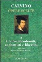 Opere scelte / Contro i nicodemiti, gli anabattisti e i libertini - Calvino Giovanni