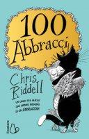 100 abbracci. Ediz. illustrata - Riddell Chris