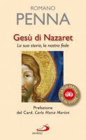 Gesù di Nazaret. La sua storia, la nostra fede - Romano Penna