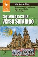 Seguendo la stella verso Santiago. Santiago di Compostella e Capo Finisterre lungo il Cammino primitivo e il Cammino inglese - Marocchino Nilo