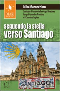 Copertina di 'Seguendo la stella verso Santiago. Santiago di Compostella e Capo Finisterre lungo il Cammino primitivo e il Cammino inglese'