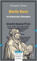 Martin Bucer. Un domenicano riformatore - Genre Ermanno