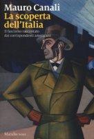 La scoperta dell'Italia. Il fascismo raccontato dai corrispondenti americani - Canali Mauro