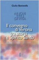 Nuovi stili di vita. Il Convegno di Verona tra storia e Spirito Santo - Battistella Giulio
