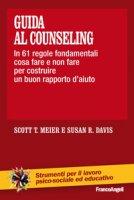 Guida al counseling. In 61 regole fondamentali cosa fare e non fare per costruire un buon rapporto d'aiuto - Meier Scott T., Davis Susan R.