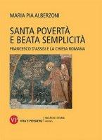 Santa povert� e beata semplicit� - M. Pia Alberzoni