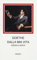 Dalla mia vita. Poesia e verità - Goethe Johann Wolfgang