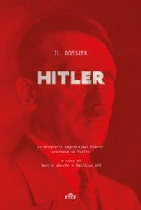 Copertina di 'Il dossier Hitler. La biografia segreta del Fu?hrer ordinata da Stalin'