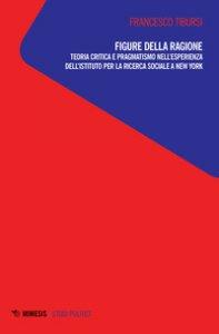 Copertina di 'Figure della ragione. Teoria critica e pragmatismo nell'esperienza dell'Istituto per la ricerca sociale a New York'