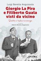 Giorgio La Pira e Filiberto Guala visti da vicino - Beretta Anguissola Luigi