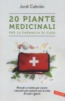20 piante medicinali per la farmacia di casa - Cebrián Jordi