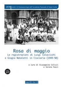 Copertina di 'Rosa di maggio. Le registrazioni di Luigi Colacicchi e Giorgio Nataletti in Ciociaria (1949-1950). Con 2 CD'