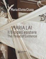 Maria Lai. Il filo dell'esistere-The thread of existence. Ediz. a colori - Ciusa Maria Elvira