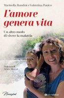 L'amore genera vita - Marinella Bandini , Valentina Panico