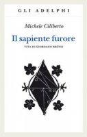 Il sapiente furore - Michele Ciliberto