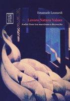 Lavoro Natura Valore. André Gorz tra marxismo e decrescita - Leonardi Emanuele