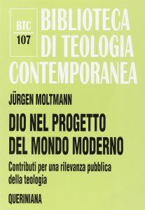 Copertina di 'Dio nel progetto del mondo moderno. Contributi per una rilevanza pubblica della teologia (BTC 107)'