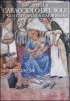 La Cappella Caracciolo del Sole a San Giovanni a Carbonara - Delle Foglie Anna