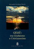 Gesù: tra Giudaismo e Cristianesimo - Boschi Bernardo G.