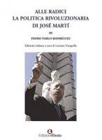 Alle radici la politica rivoluzionaria di José Martí - Rodríguez Pedro Pablo