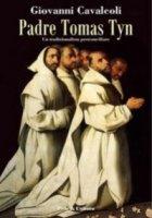 Padre Tomas Tyn. Un tradizionalista postconciliare - Cavalcoli Giovanni