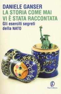 Copertina di 'La storia come mai vi è stata raccontata. Gli eserciti segreti della Nato'