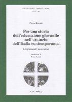 Per una storia dell'educazione giovanile nell'oratorio dell'Italia contemporanea - Pietro Braido