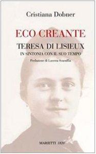 Copertina di 'Eco creante. Teresa di Lisieux. In sintonia con il suo tempo'