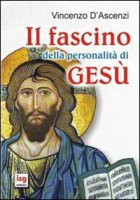 Il fascino della personalità di Gesù - D'Ascenzi Vincenzo