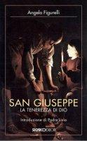 San Giuseppe. La tenerezza di Dio - Angelo Figurelli