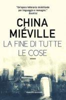 La fine di tutte le cose - Miéville China