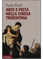 Arte e pietà nella Chiesa tridentina - Paolo Prodi