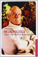 Neuropolitica. Il potere, la controcultura e l'America conforme. - Timothy Leary