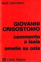 Commento a Isaia. Omelie su Ozia - Giovanni Crisostomo (san)